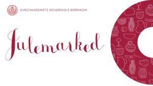 Julemarked på Kunstakademiets Designskole Bornholm @ Kunstakademiets Designskole Bornholm | Nexø | Danmark